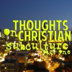 thoughtsonchristiansubculturept1
